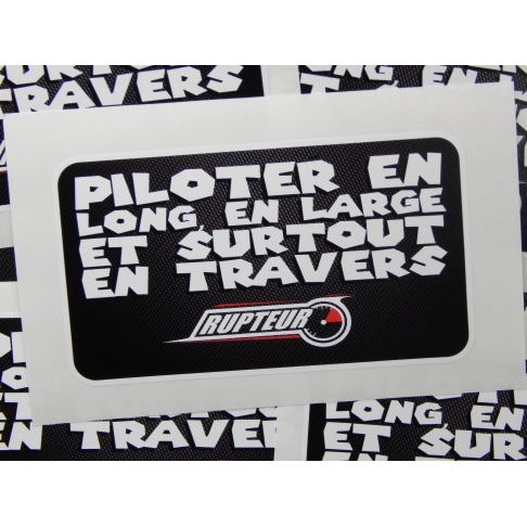 "Sticker RUPTEUR ""PILOTER EN LONG, EN LARGE ET SURTOUT EN TRAVERS"""